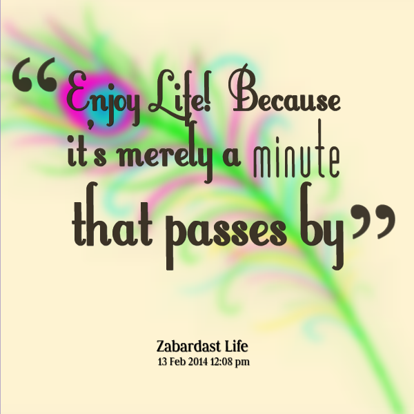 Quote to Inspire-Enjoy Life